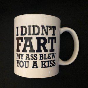 NEW I Didn't Fart My A Blew You a Kiss Coffee Mug